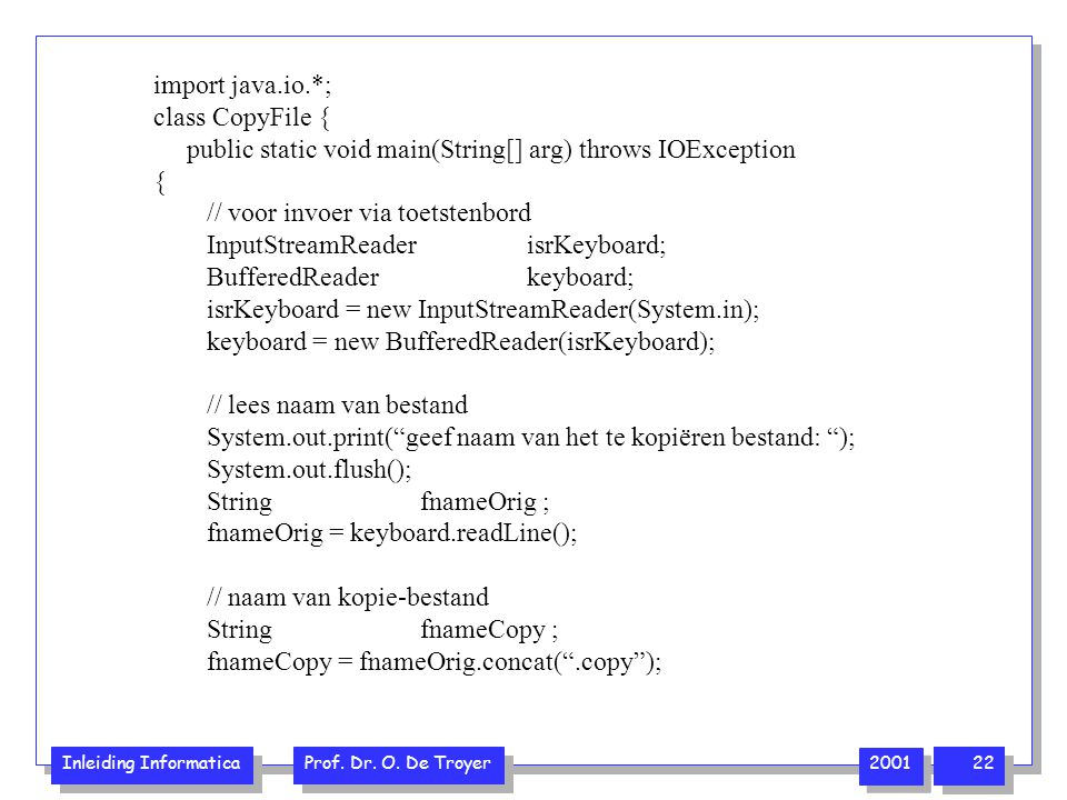import java.io.*; class CopyFile { public static void main(String[] arg) throws IOException. { // voor invoer via toetstenbord.